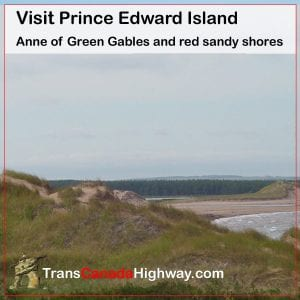 Visit Prince Edward Island, Anne of Green Gables and red sandy shores