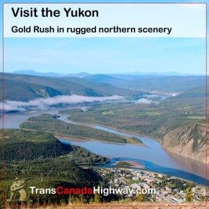 Visit the Yukon. Gold Rush in rugged northern scenery