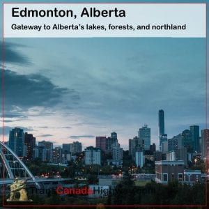 Edmonton, Alberta, gateway to Alberta's lakes, forests, and northland