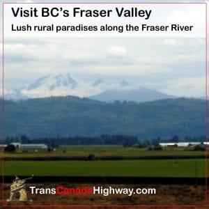 Fraser Valley, BC - lush paradises along the Fraser River